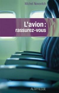 L'avion rassurez-vous : Technique, physiologie et psychologie du voyage aérien à l'usage du passager