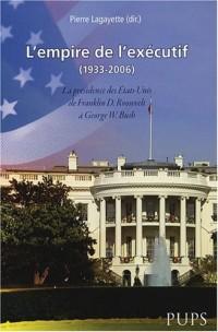 L'empire de l'exécutif (1933-2006)