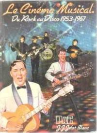 Le cinéma musical du rock au disco 1953 1967(Collection Têtes d'affiche)