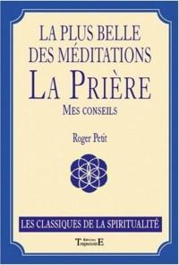 La plus belle des méditations : la prière : Mes conseils
