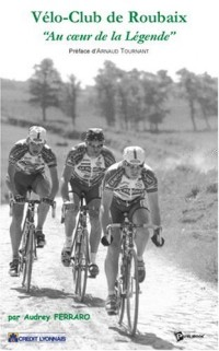 Vélo-Club de Roubaix, au Coeur de la Légende