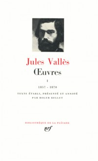 Jules Vallès : Oeuvres, tome I