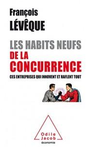 Les Habits neufs de la concurrence: Ces entreprises qui innovent et raflent tout