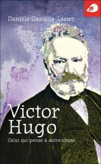 Victor Hugo, Celui Qui Pense a Autre Chose