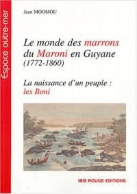 Le Monde des marrons du Maroni en Guyane (1772-1860) : La naissance d'un peuple : les Boni