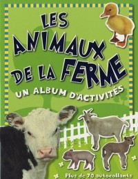 Les animaux de la ferme, un album d'activités : Plus de 70 autocollants