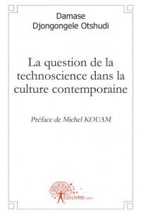 La question de la technoscience dans la culture contemporaine