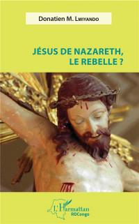 Jésus de Nazareth, le rebelle ?