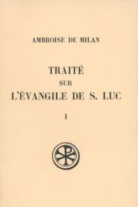 Traité sur l'évangile de saint Luc, tome 1