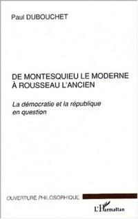 De montesquieu le moderne a rousseau l'ancien. la democratie et la republiq