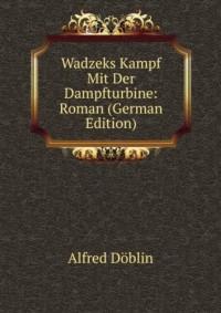 Wadzeks Kampf Mit Der Dampfturbine: Roman (German Edition)