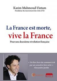 La France est morte, vive la France : Pour une deuxième révolution française