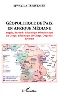Géopolitique de paix en Afrique médiane : Angola, Burundi, République Démocratique du Congo, République du Congo, Ouganda, Rwanda