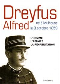 Dreyfus Alfred, né à Mulhouse le 9 octobre 1859 : L'homme, l'affaire, la réhabilitation