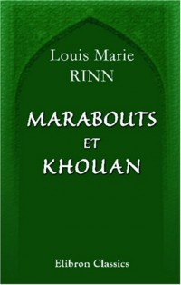 Marabouts et Khouan: Étude sur l'islam en Algérie. Avec une carte indiquant la marche, la situation et l'importance des ordres religieux musulmans