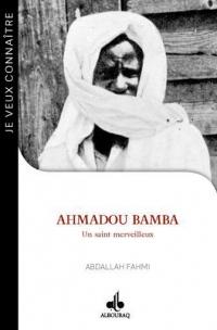 Je Veux Connaitre Ahmadou Bamba un Saint Merveilleux