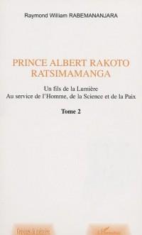 Prince Albert Rakoto Ratsimamanga: un fils de la lumiere, au service de l'homme, de la science et de la paix/2