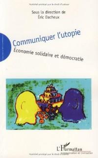 Communiquer l'utopie : Economie solidaire et démocratie