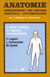 Anatomie, tome 3 : Nerfs crâniens et organes correspondants