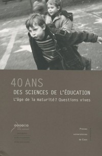 40 ans des sciences de l'éducation : L'âge de la maturité ? Questions vives
