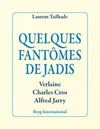 Quelques fantômes de jadis: Verlaine, Charles Cros, Alfred Jarry.