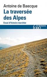 La traversée des Alpes: Essai d'histoire marchée [Poche]