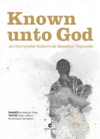 Known unto god ou l'incroyable histoire de monsieur Topowski