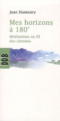 Mes horizons à 180° : Méditations au fil des chemins