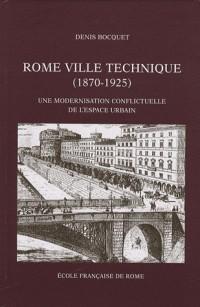 Rome Ville Technique (18701-1925): Une modernisation conflictuelle de l'espace urbain