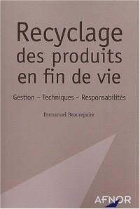 Recyclage des produits en fin de vie : Gestion - techniques - responsabilités