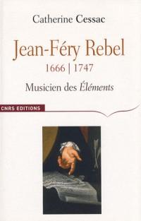 Jean-Féry Rebel (1666-1747) : Musicien des Eléments