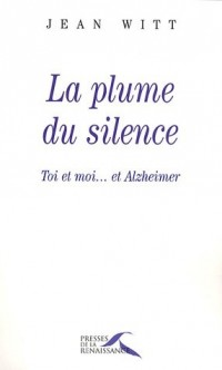 La plume du silence : Toi et moi... et Alzheimer