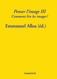 Penser l'image : Volume 3, Comment lire les images ?