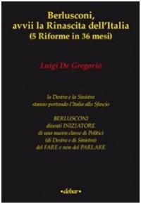 Berlusconi, avvii la rinascita dell'Italia (5 riforme in 36 mesi)