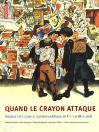 Quand le crayon attaque : Image satiriques et opinion publique en France (1814-1918)
