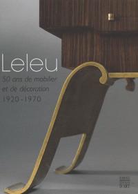 Leleu : 50 ans de mobilier et de décoration 1920-1970
