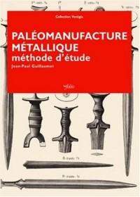 Paléomanufacture métallique : Méthode d'étude