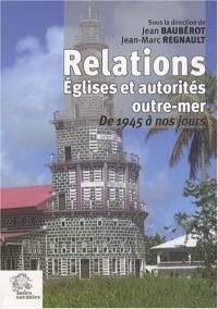 Relations Eglises et autorités outre-mer : De 1945 à nos jours