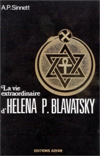 La vie extraordinaire de Héléna P. Blavatsky