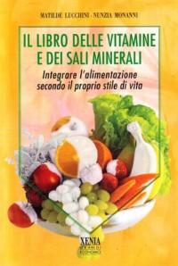 Il libro delle vitamine e dei sali minerali. Integrare l'alimentazione secondo il proprio stile di vita