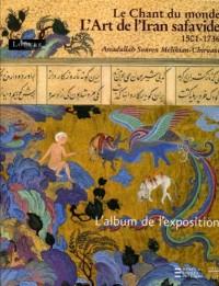Le chant du monde : l'art de l'Iran safavide 1501-1736 : L'album de l'exposition