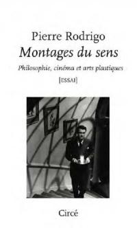 Les montages du sens : Philosophie, cinéma et arts plastiques