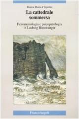 La cattedrale sommersa. Fenomenologia e psicopatologia in Ludwig Binswanger