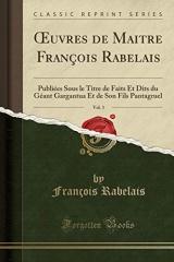 Oeuvres de Maitre François Rabelais, Vol. 3: Publiées Sous Le Titre de Faits Et Dits Du Géant Gargantua Et de Son Fils Pantagruel (Classic Reprint)
