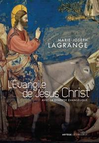 L'Evangile de Jésus Christ: avec la synopse évangélique