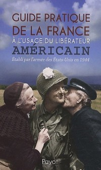 Guide pratique de la France à l'usage du libérateur américain
