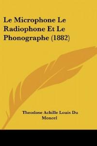 Le Microphone Le Radiophone Et Le Phonographe (1882)