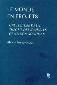 Le monde en projets : Une lecture de la théorie des symboles de Nelson Goodman
