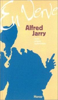 Alfred Jarry en verve : Mots, propos, aphorismes