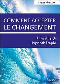 Comment accepter le changement - Bien-être & Hypnothérapie